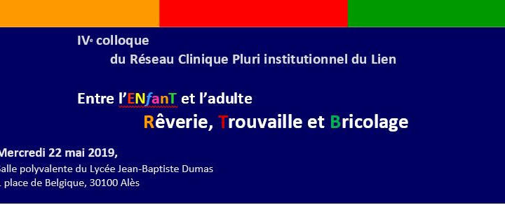 Colloque Réseau clinique – Entre l'Enfant et l'adulte Rêverie, Trouvaille et Bricolage